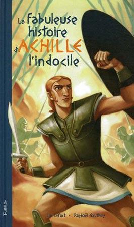 Lefort, La fabuleuse histoire d'Achille l'Indocile