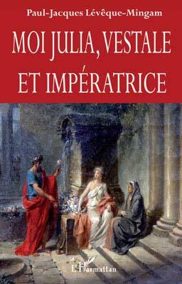 Leveque-Mingam, Moi Julia, vestale et impératrice