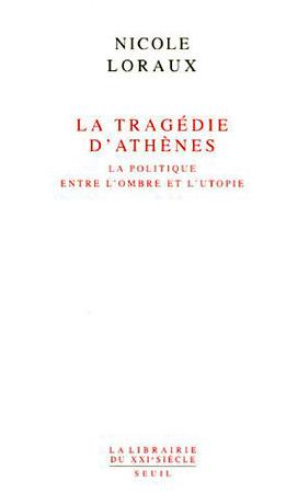 La tragédie d'Athènes. La politique entre l'ombre et l'utopie