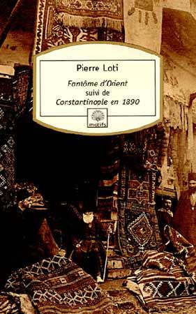 Loti, Fantôme d'Orient. Suivi de Constantinople en 1890