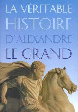 La Vιritable histoire d'Alexandre Le Grand