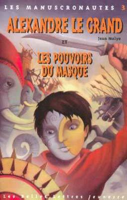 Les Manuscronautes T.3 : Alexandre le Grand et les pouvoirs du masque