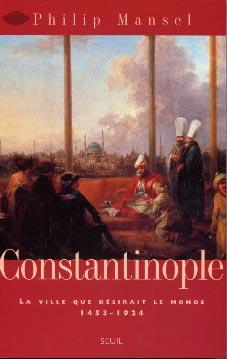 Constantinople La ville qui désirait le monde
