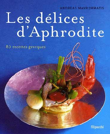Les délices d'Aphrodite. 80 recettes grecques