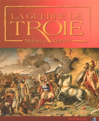 La guerre de Troie. Mythes et réalités