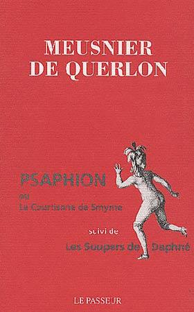 Meusnier de Querlon, Psaphion ou La courtisane de Smyrne suivi de Les soupers de Daphné