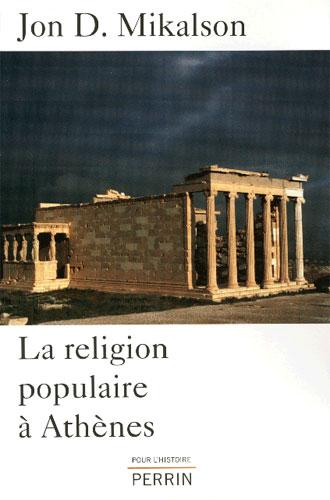 D. Mikalson, La religion populaire à Athènes
