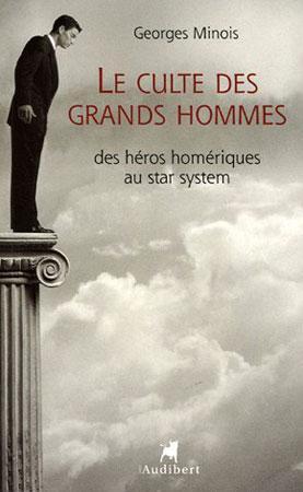 Minois, Le culte des grands hommes. Des héros homériques au star system