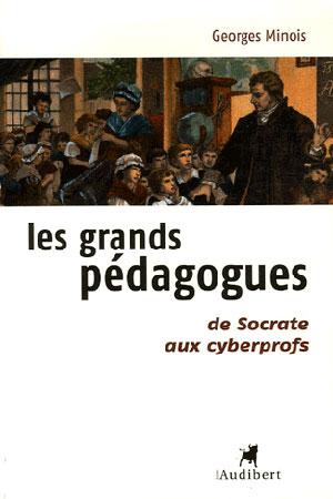 Les grands pédagogues. De Socrate aux cyberprofs