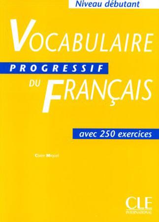 Vocabulaire Progressif du Français. 250 exercices (Niveau débutant)
