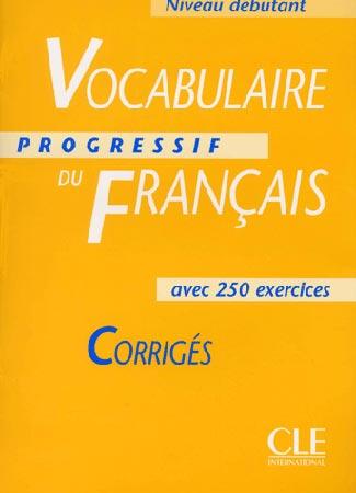 Vocabulaire Progressif du Fran�ais. Corrig�s (Niveau d�butant)