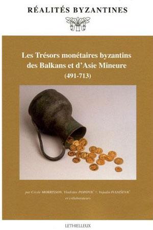 Les Tr�sors mon�taires byzantins des Balkans et d'Asie Mineure (491-713)