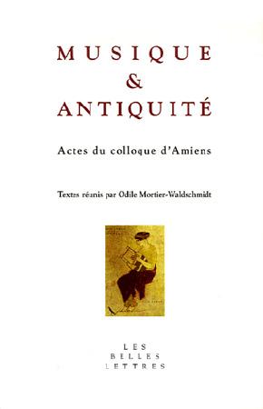Mortier-Waldschmidt, Musique et Antiquité. Actes du colloque d'Amiens, 25-26 octobre