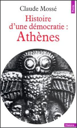 Histoire d'une dιmocratie : Athθnes, des origines ΰ la conquκte macιdonienne