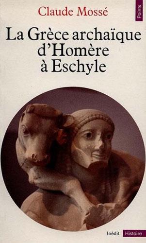 Mossé, La Grèce archaïque d'Homère à Eschyle (VIIIe-VIe siècle av. J.-C.)