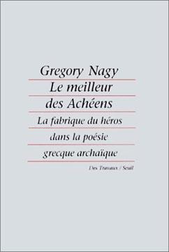 Le meilleur des Achéens: La fabrique du héros dans la poésie grecque archaïque