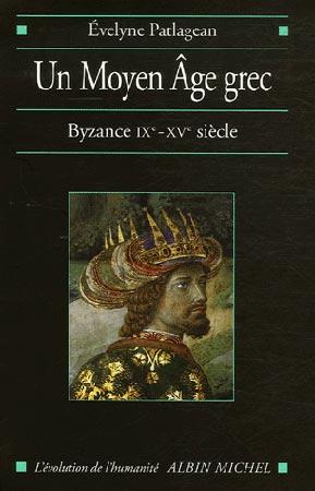 Patlagean, Un Moyen Age grec. Byzance, IXe-XVe si�cle