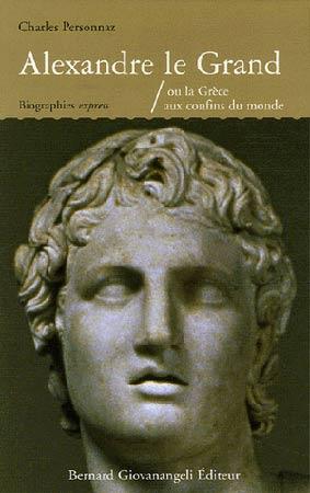 Alexandre le Grand. Ou la Grèce aux confins du monde