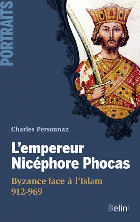 Nicéphore Phocas : Byzance face à l'islam (912-969)