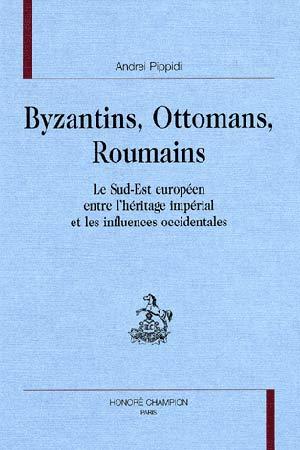 Byzantins, Ottomans, Roumains. Le sud-est européen entre l'héritage impérial et les influences occidentales