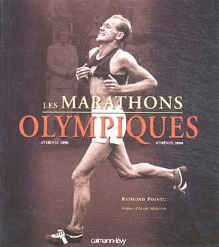 Les marathons olympiques. Ath�nes 1896 - Ath�nes 2004