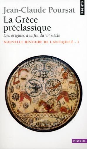 Poursat, La Grèce préclassique, des origines à la fin du VIème siècle