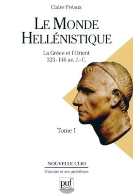 Le Monde héllénistique, tome 1. La Grèce et l'Orient de la mort d'Alexandre à la conquête romaine, 323-146 av JC