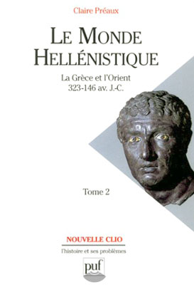 Le Monde héllénistique, tome 2. La Grèce et l'Orient de la mort d'Alexandre à la conquête romaine, 323-146 av JC