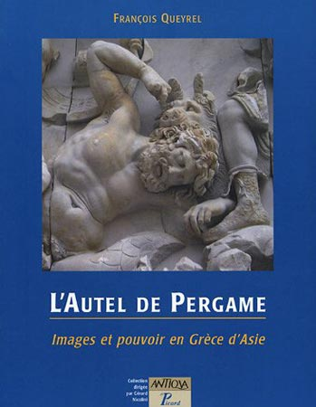 Queyrel, L'Autel de Pergame. Images et pouvoir en Grèce d'Asie