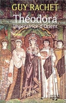 Rachet, Th�odora : Imp�ratrice d'Orient