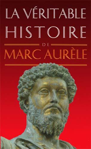 La véritable histoire de Marc Aurèle