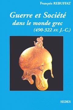 Rebuffat, Guerre et société dans le monde grec (490-322 avant J.C.)