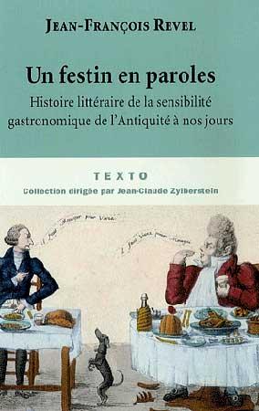 Revel, Un festin en paroles. Histoire litt�raire de la sensibilit� gastronomique de l'Antiquit� � nos jours
