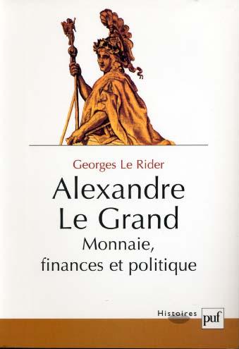 Alexandre le Grand. Monnaie, finances et politique
