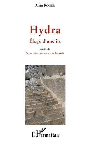 Hydra, Eloge d'une �le. Suivi de Sous vive escorte des l�zards
