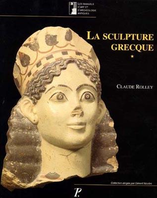 La Sculpture grecque 1. Des origines au milieu du Ve siècle