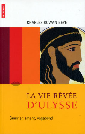 Rowan Beye, La vie rêvée d'Ulysse. Guerrier, amant, vagabond