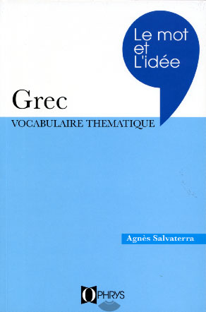 Le mot et l'id�e. Grec vocabulaire th�matique