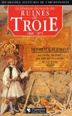 Schliemann, La fabuleuse découverte des ruines de Troie
