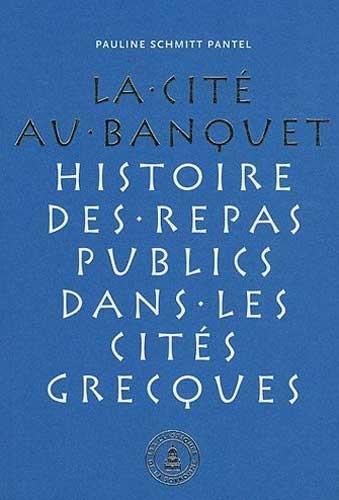 La Cité au banquet. Histoire des repas publics dans les cités grecques