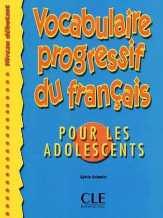 Vocabulaire progressif du français pour les adolescents (Niveau débutant)