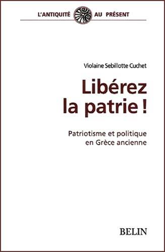 Libérez la patrie ! Patriotisme et politique en Grèce ancienne