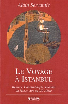 Le voyage ΰ Istanbul. Byzance, Constantinople, Istanbul du Moyen Age au XXθ siθcle