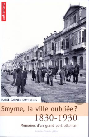 Smyrne, la ville oubliée ? Mémoires d'un grand port ottoman, 1830-1930