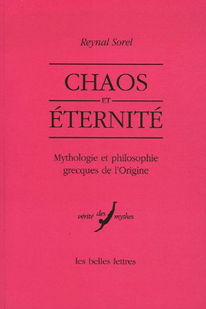 Chaos et ιternitι. Mythologie et philosophie grecques de l'origine