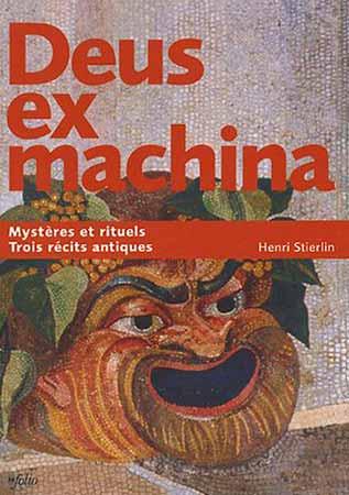 Deus ex machina. Mystères et rituels. Trois récits antiques