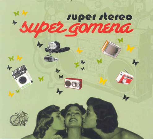 Stereo, Super Gomena