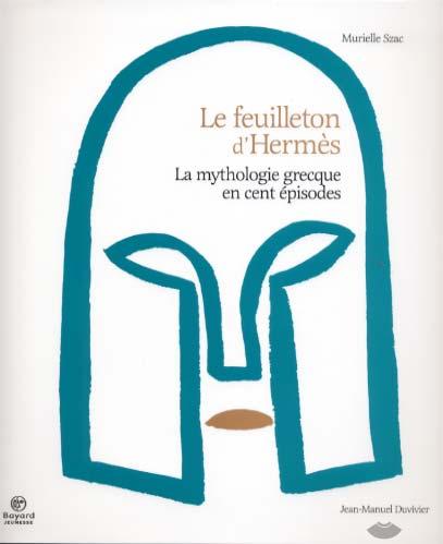 Le Feuilleton d'Hermès. La mythologie grecque en cent épisodes