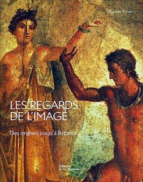 Les regards de l'image. Des origines jusqu'à Byzance