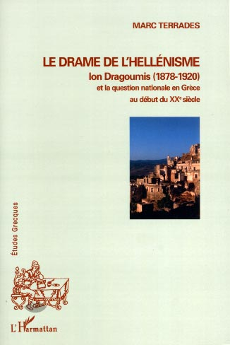 Le drame de l'hell�nisme : Ion Dragoumis (1878-1920) et la question nationale en Gr�ce au d�but du XX� si�cle